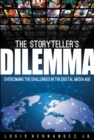 Image for The storyteller's dilemma  : overcoming the challenge of the digital media age