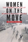 Image for Women on the Move : The Forgotten Era of Women's Bicycle Racing