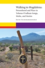 Image for Walking to Magdalena: personhood and place in Tohono O'odham songs, sticks, and stories