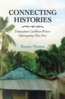 Image for Connecting Histories : Francophone Caribbean Writers Interrogating Their Past