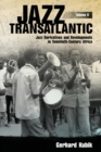 Image for Jazz transatlanticVolume II,: Jazz derivatives and developments in twentieth-century Africa