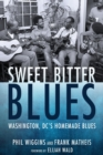 Image for Sweet Bitter Blues : Washington, DC's Homemade Blues