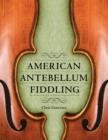 Image for American Antebellum Fiddling
