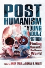 Image for Posthumanism in Young Adult Fiction : Finding Humanity in a Posthuman World