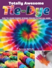 Image for Totally awesome tie-dye  : fun-to-make fabric dyeing projects for all ages