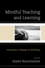 Image for Mindful teaching and learning: developing a pedagogy of well-being