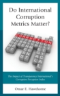 Image for Do international corruption metrics matter?  : the impact of transparency international's corruption perception index