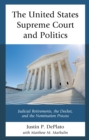 Image for The United States Supreme Court and politics  : judicial retirements, the Docket, and the nomination process