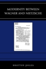 Image for Modernity between Wagner and Nietzsche