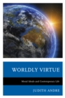 Image for Worldly Virtue : Moral Ideals and Contemporary Life