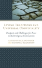 Image for Living traditions and universal conviviality: prospects and challenges for peace in multireligious communities