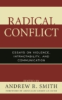 Image for Radical conflict: essays on violence, intractability, and communication