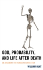 Image for God, probability, and life after death  : an argument for human resurrection