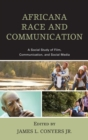 Image for Africana race and communication: a social study of film, communication, and social media