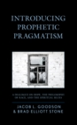 Image for Introducing prophetic pragmatism  : a dialogue on hope, the philosophy of race, and the spiritual blues