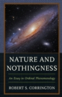Image for Nature and Nothingness : An Essay in Ordinal Phenomenology