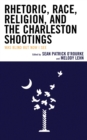 Image for Rhetoric, Race, Religion, and the Charleston Shootings: Was Blind but Now I See