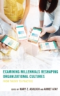 Image for Examining millennials reshaping organizational cultures: from theory to practice