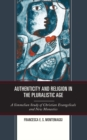 Image for Authenticity and religion in the pluralistic age  : a Simmelian study of Christian Evangelicals and new monastics