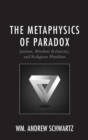 Image for The metaphysics of paradox: Jainism, absolute relativity, and religious pluralism
