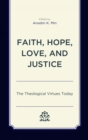 Image for Faith, hope, love, and justice: the theological virtues today