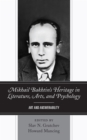 Image for Mikhail bakhtin's heritage in literature, arts, and psychology  : art and answerability