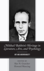 Image for Mikhail Bakhtin's Heritage in Literature, Arts, and Psychology: Art and Answerability