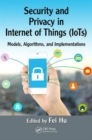 Image for Security and privacy in Internet of Things (IoTs)  : models, algorithms, and implementations
