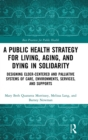 Image for Improving public health across the lifespan  : designing age-friendly, palliative environments, services, and supports