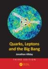 Image for Quarks, leptons and the Big Bang