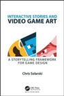 Image for Interactive stories and video game art  : a storytelling framework for game design