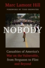 Image for Nobody : Casualties of America's War on the Vulnerable, from Ferguson to Flint and Beyond