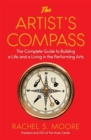 Image for The artist's compass  : the complete guide to building a life and a living in the performing arts