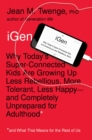 Image for iGEN  : why today's super-connected kids are growing up less rebellious, more tolerant ...