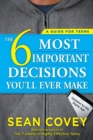 Image for The 6 most important decisions you'll ever make  : a guide for teens