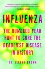 Image for Influenza : The Hundred-Year Hunt to Cure the 1918 Spanish Flu Pandemic