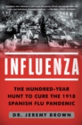 Image for Influenza: the hundred year hunt to cure the deadliest disease in history