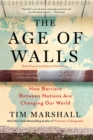Image for The Age of Walls : How Barriers Between Nations Are Changing Our World