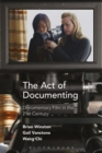 Image for The act of documenting  : documentary film in the 21st century