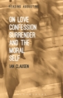 Image for On love, confession, surrender and the moral self