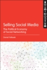 Image for Selling social media: the political economy of social networking