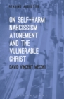 Image for On self-harm, narcissism, atonement and the vulnerable Christ