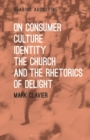 Image for On consumer culture, identity, the church and the rhetorics of delight