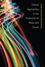 Image for Critical approaches to the production of music and sound