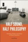Image for Half sound, half philosophy: aesthetics, politics, and history of China's sound art