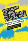 Image for Popular music in the post-digital age: politics, economy, culture and technology