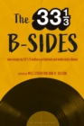 Image for The 33 1/3 b-sides: new essays by 33 1/3 authors on beloved and underrated albums