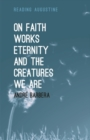 Image for On faith, works, eternity and the creatures we are