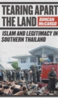 Image for Tearing apart the land: Islam and legitimacy in Southern Thailand