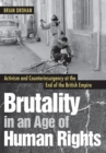 Image for Brutality in an age of human rights  : activism and counterinsurgency at the end of the British Empire